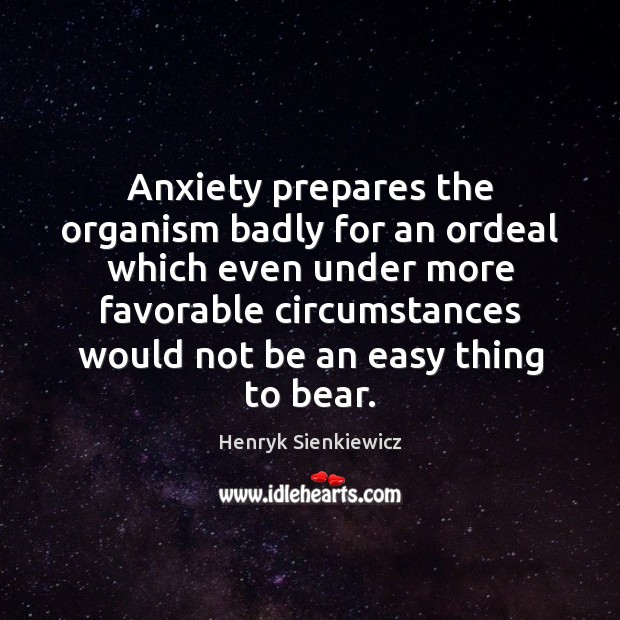 Image, Anxiety prepares the organism badly for an ordeal which even under more