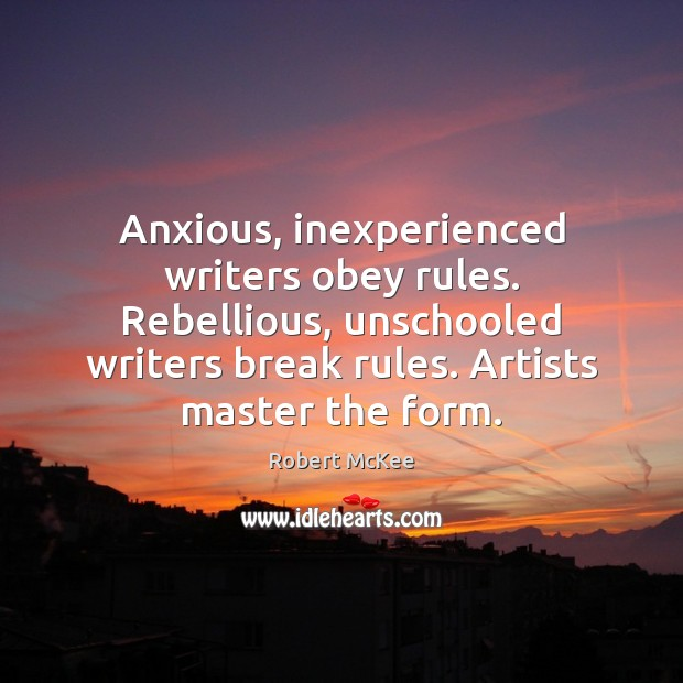 Anxious, inexperienced writers obey rules. Rebellious, unschooled writers break rules. Artists master Image