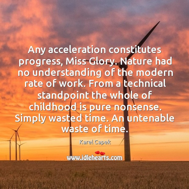 Any acceleration constitutes progress, miss glory. Karel Capek Picture Quote