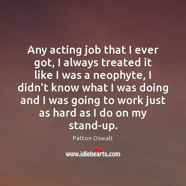 Image, Any acting job that I ever got, I always treated it like