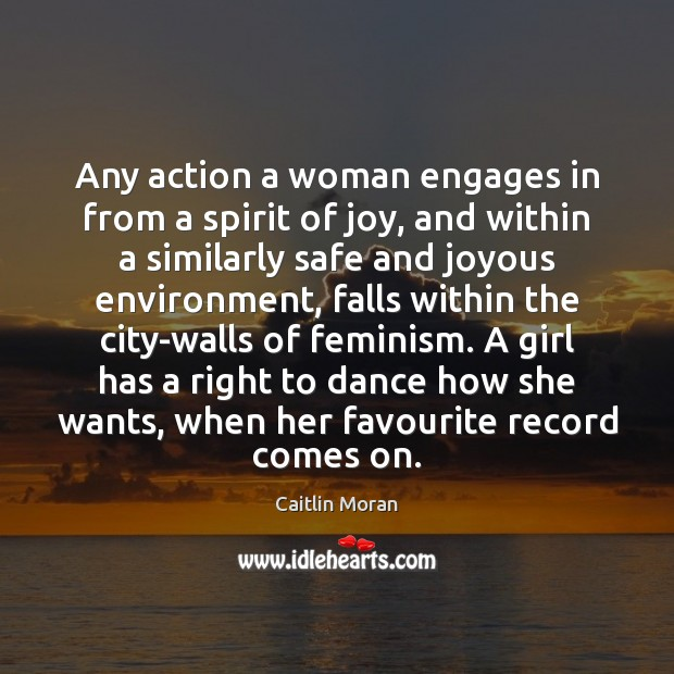 Any action a woman engages in from a spirit of joy, and Caitlin Moran Picture Quote