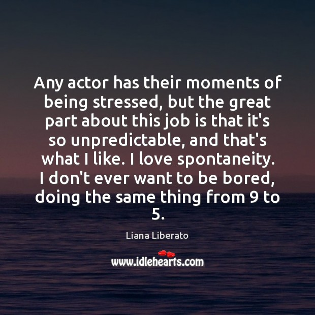 Image, Any actor has their moments of being stressed, but the great part