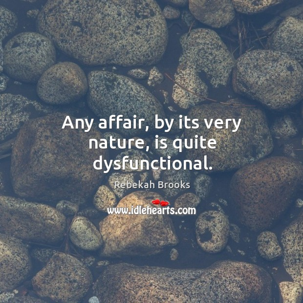 Any affair, by its very nature, is quite dysfunctional. Image