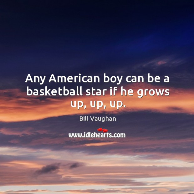 Image, Any American boy can be a basketball star if he grows up, up, up.
