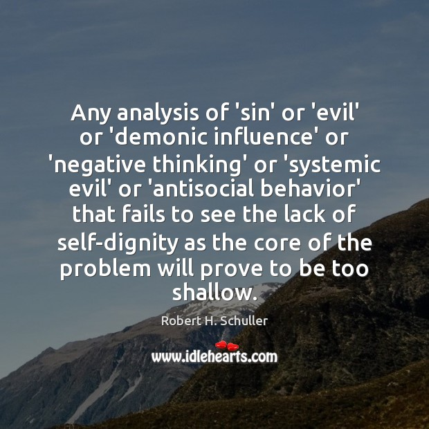 Any analysis of 'sin' or 'evil' or 'demonic influence' or 'negative thinking' Robert H. Schuller Picture Quote