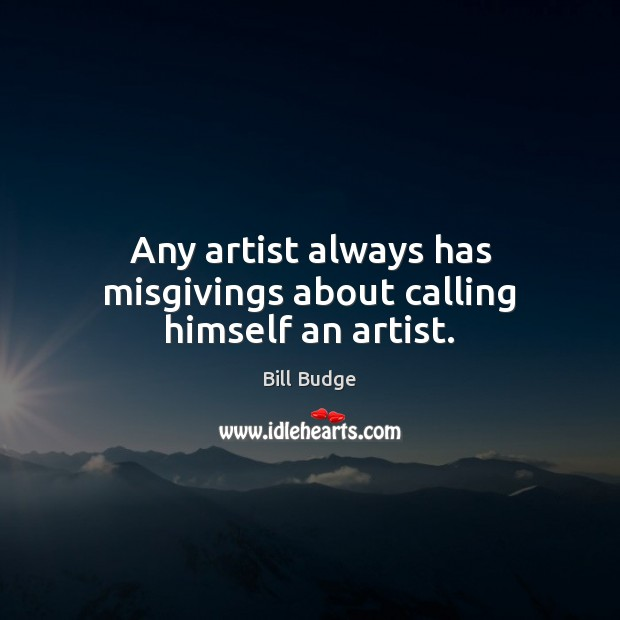 Image, Any artist always has misgivings about calling himself an artist.