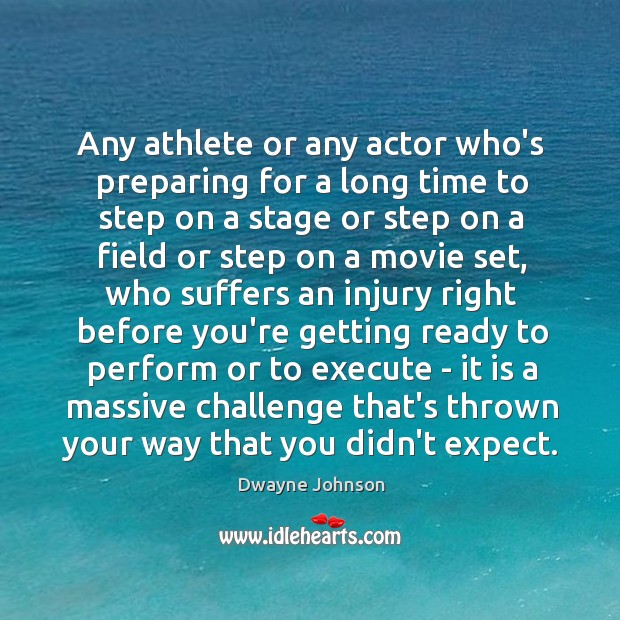 Any athlete or any actor who's preparing for a long time to Image