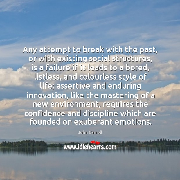 Any attempt to break with the past, or with existing social structures, John Carroll Picture Quote