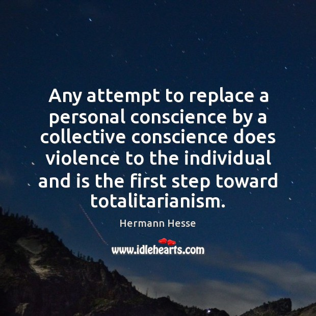 Any attempt to replace a personal conscience by a collective conscience does Image