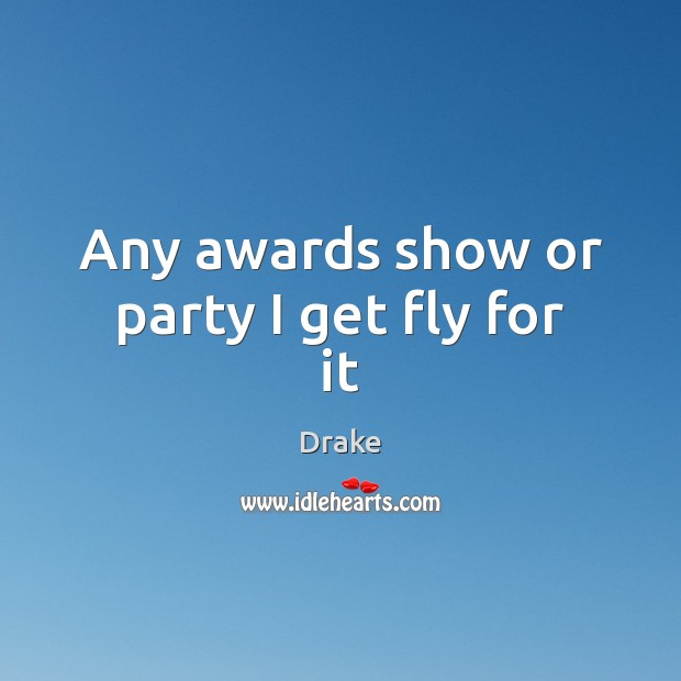 Image, Any awards show or party I get fly for it