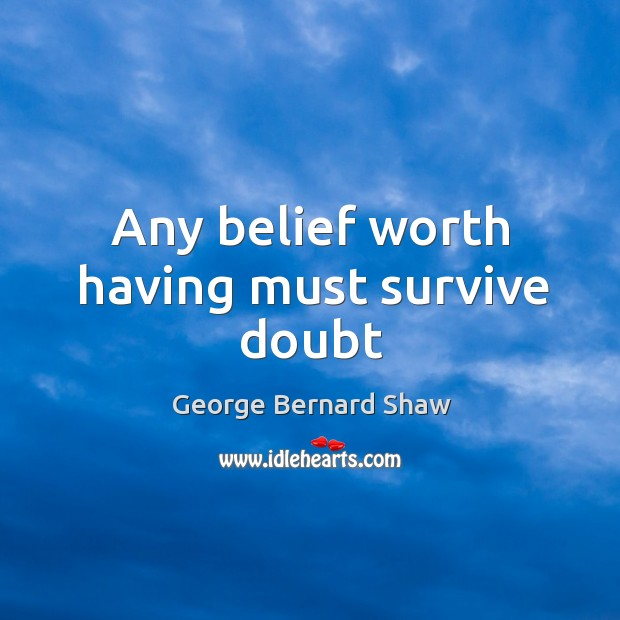 Image, Any belief worth having must survive doubt