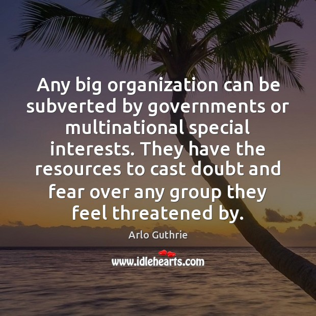 Image, Any big organization can be subverted by governments or multinational special interests.