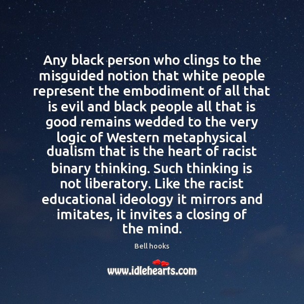 Any black person who clings to the misguided notion that white people Bell hooks Picture Quote