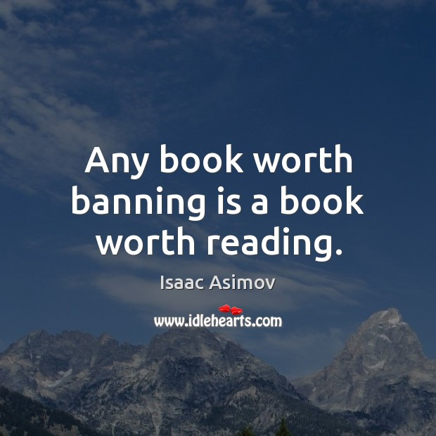 Any book worth banning is a book worth reading. Image