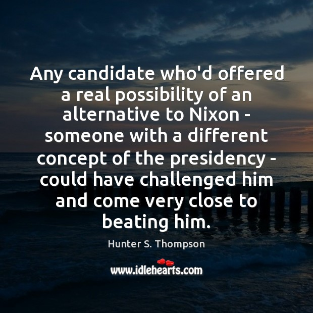 Image, Any candidate who'd offered a real possibility of an alternative to Nixon
