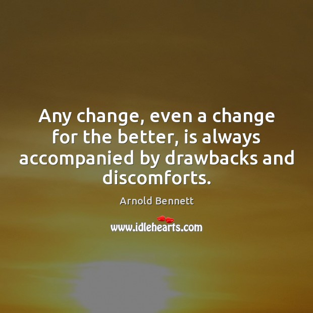Any change, even a change for the better, is always accompanied by Arnold Bennett Picture Quote