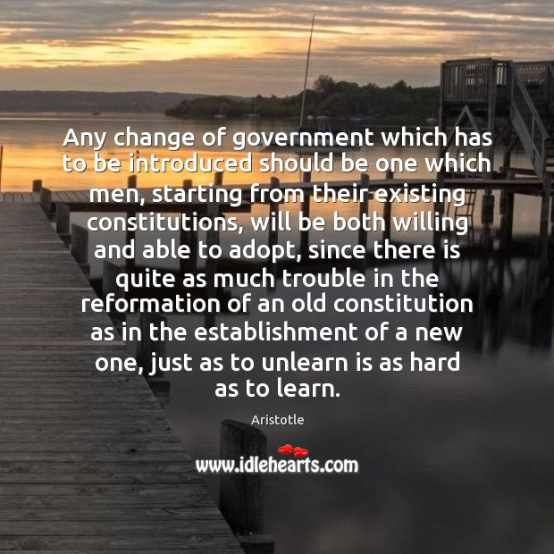 Image, Any change of government which has to be introduced should be one