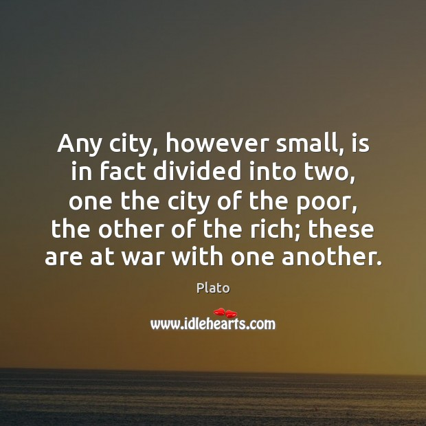 Any city, however small, is in fact divided into two, one the Plato Picture Quote