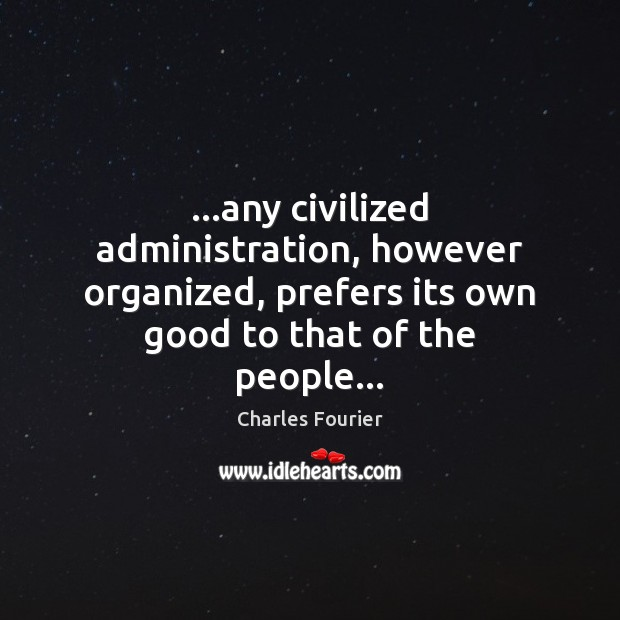 …any civilized administration, however organized, prefers its own good to that of Image