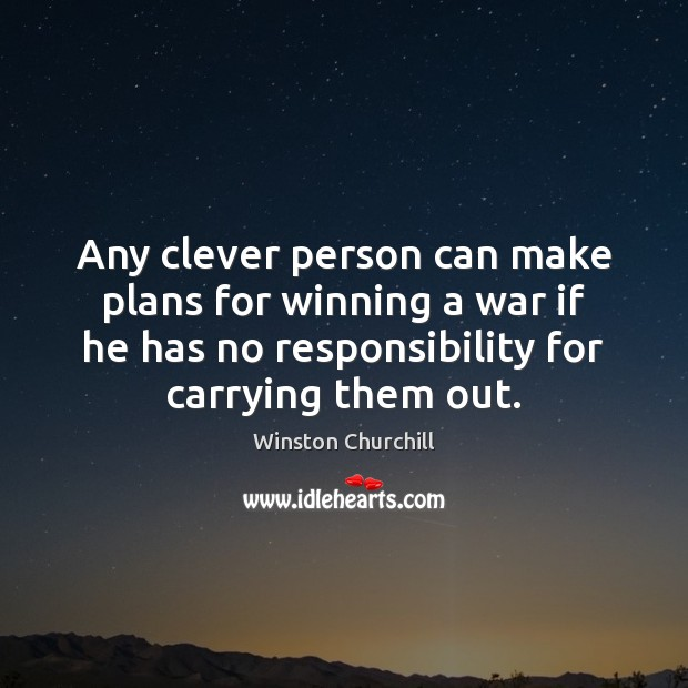 Image, Any clever person can make plans for winning a war if he