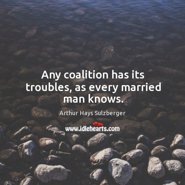 Image, Any coalition has its troubles, as every married man knows.