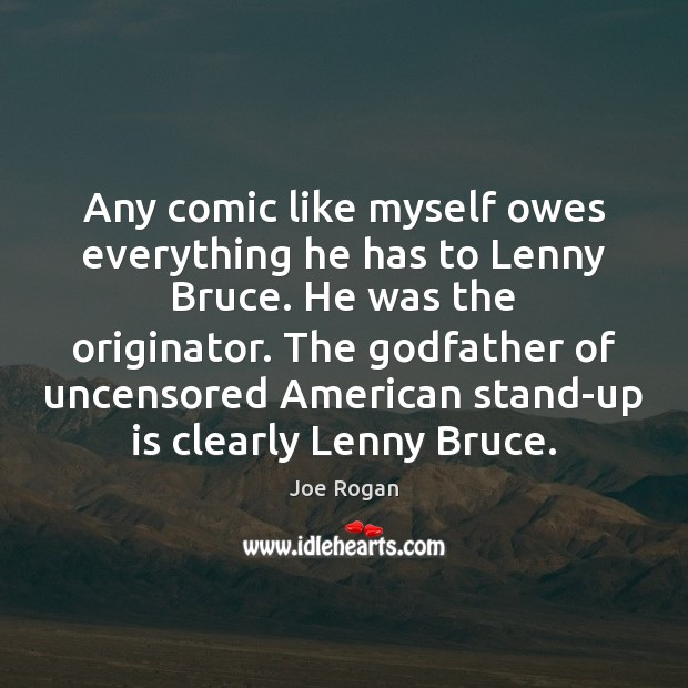 Any comic like myself owes everything he has to Lenny Bruce. He Image