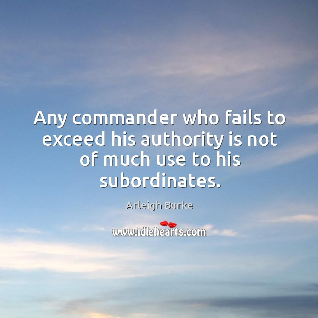 Image, Any commander who fails to exceed his authority is not of much use to his subordinates.