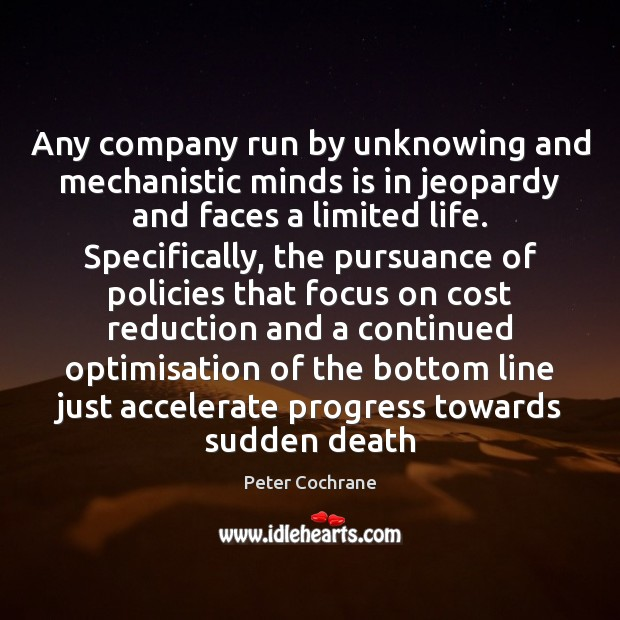 Any company run by unknowing and mechanistic minds is in jeopardy and Peter Cochrane Picture Quote