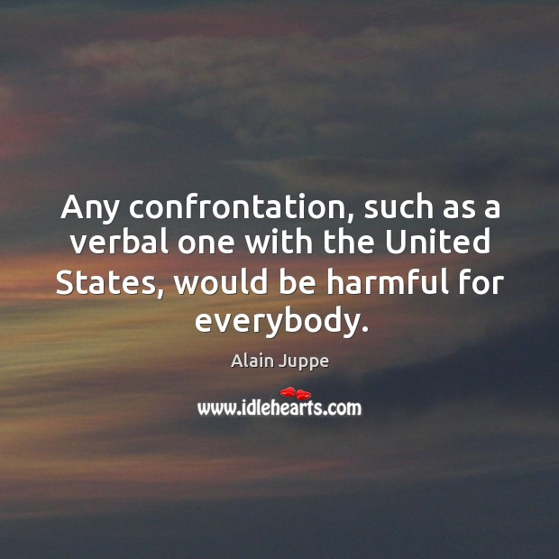 Any confrontation, such as a verbal one with the united states, would be harmful for everybody. Image