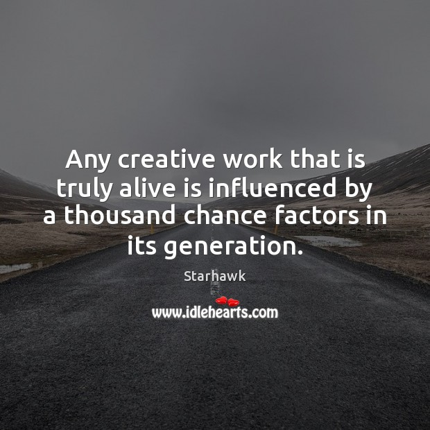 Any creative work that is truly alive is influenced by a thousand Image