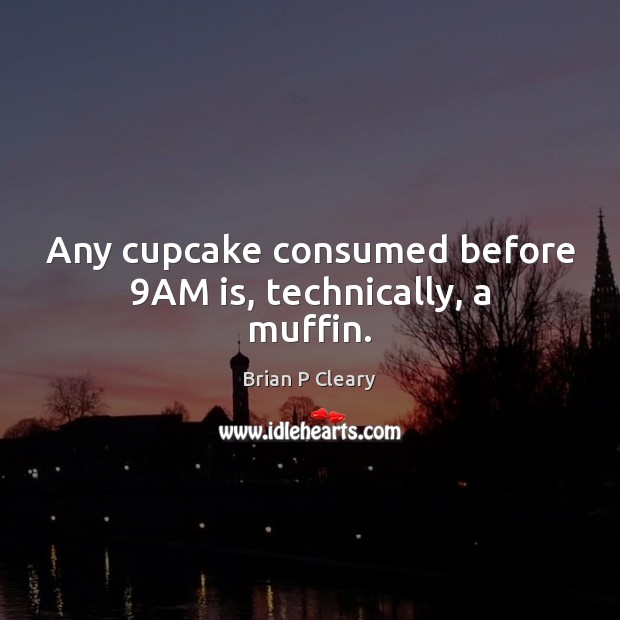 Image, Any cupcake consumed before 9AM is, technically, a muffin.