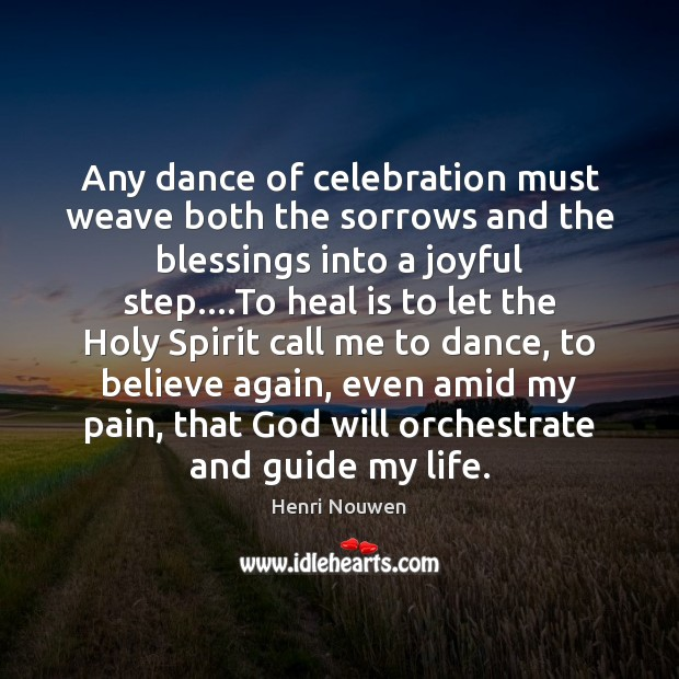 Any dance of celebration must weave both the sorrows and the blessings Henri Nouwen Picture Quote