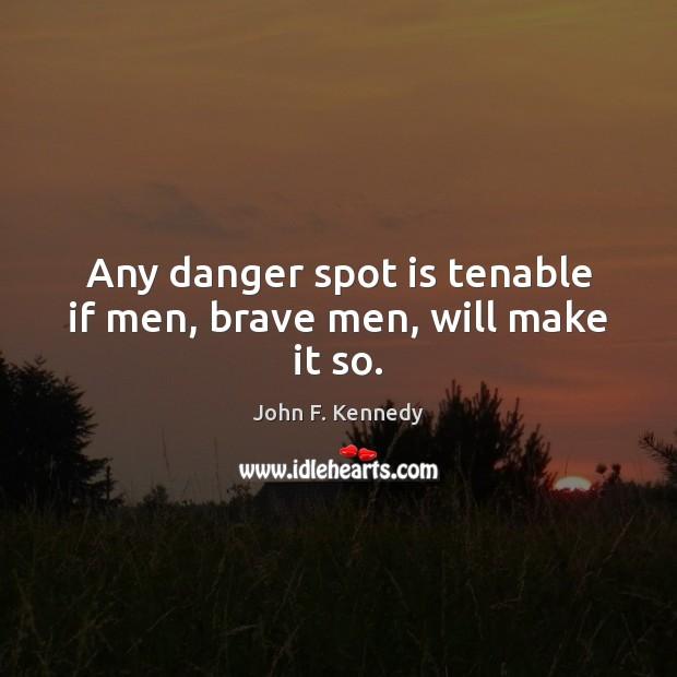 Any danger spot is tenable if men, brave men, will make it so. Image