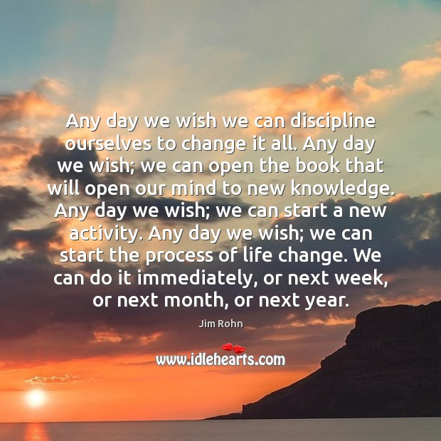 Any day we wish we can discipline ourselves to change it all. Image