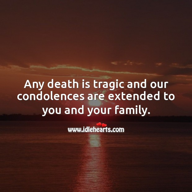 Any death is tragic and our condolences are extended to you and your family. Sympathy Messages Image