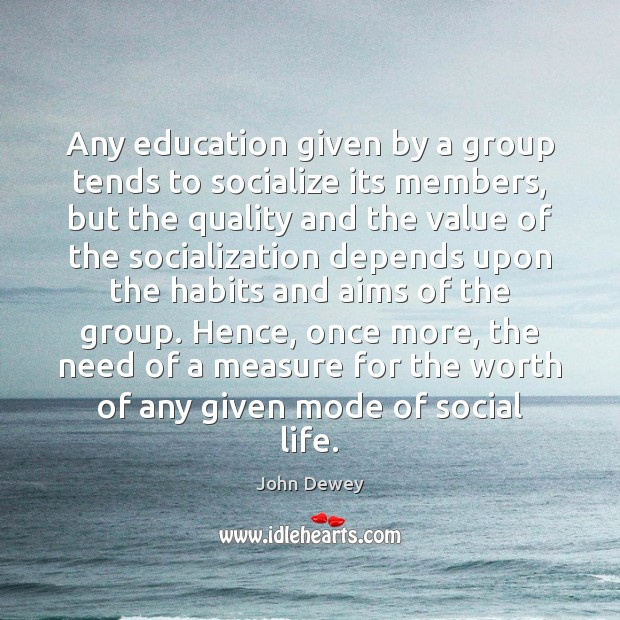 Any education given by a group tends to socialize its members, but Value Quotes Image