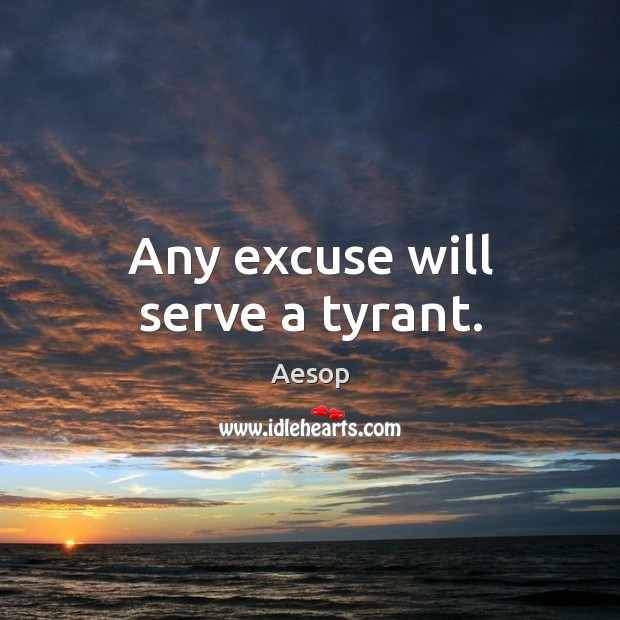 Image, Any excuse will serve a tyrant.