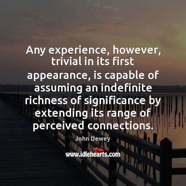Any experience, however, trivial in its first appearance, is capable of assuming Image