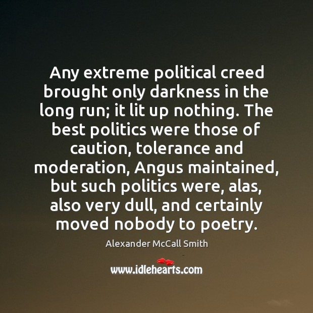 Image, Any extreme political creed brought only darkness in the long run; it