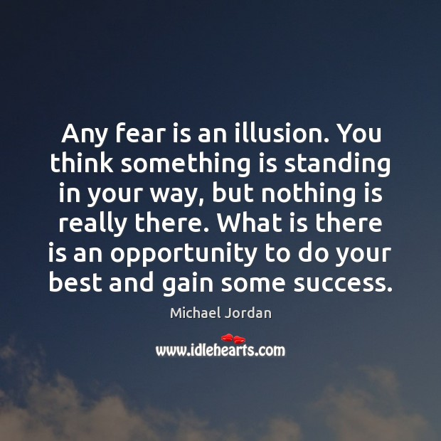 Any fear is an illusion. You think something is standing in your Michael Jordan Picture Quote