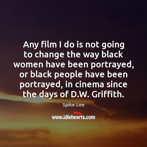 Any film I do is not going to change the way black Spike Lee Picture Quote