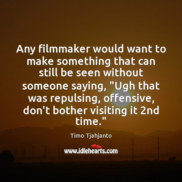 Any filmmaker would want to make something that can still be seen Offensive Quotes Image