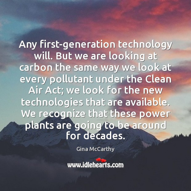 Image, Any first-generation technology will. But we are looking at carbon the same