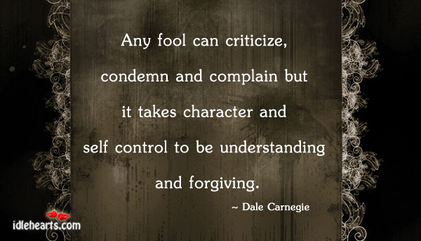 Any Fool Can Criticize, Condemn And….