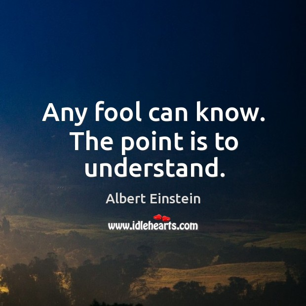 Any fool can know. The point is to understand. Image