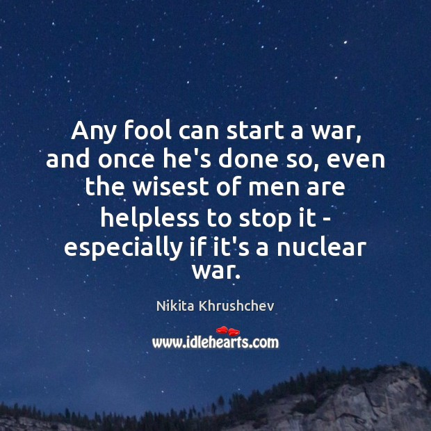 Image, Any fool can start a war, and once he's done so, even