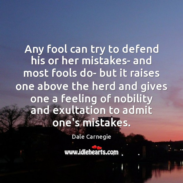 Image, Any fool can try to defend his or her mistakes- and most