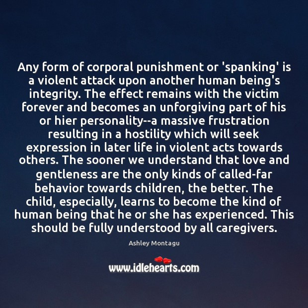 Any form of corporal punishment or 'spanking' is a violent attack upon Behavior Quotes Image