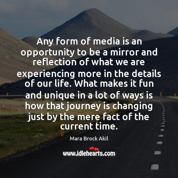 Any form of media is an opportunity to be a mirror and Image