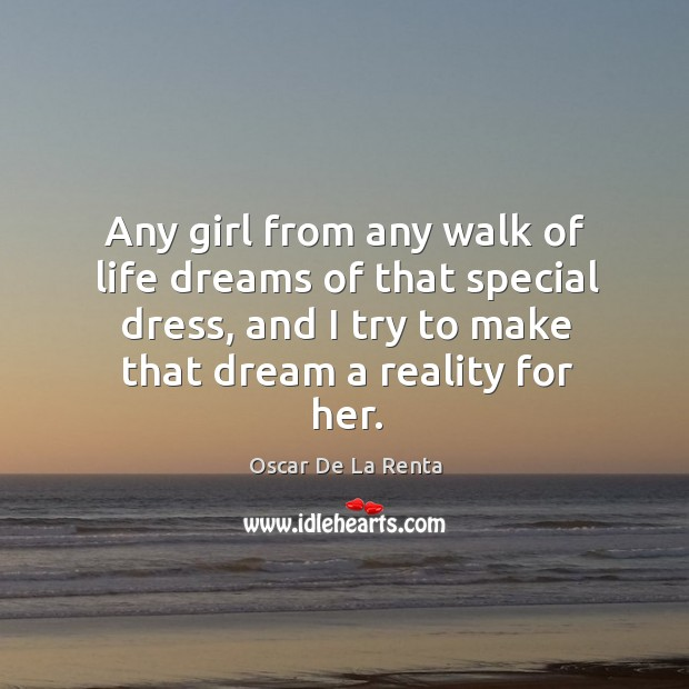 Any girl from any walk of life dreams of that special dress, Oscar De La Renta Picture Quote